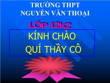 Bài giảng Luyện thi Đại học môn Sinh học - Bài 1+2 - Trường THPT Nguyễn Văn Thoại